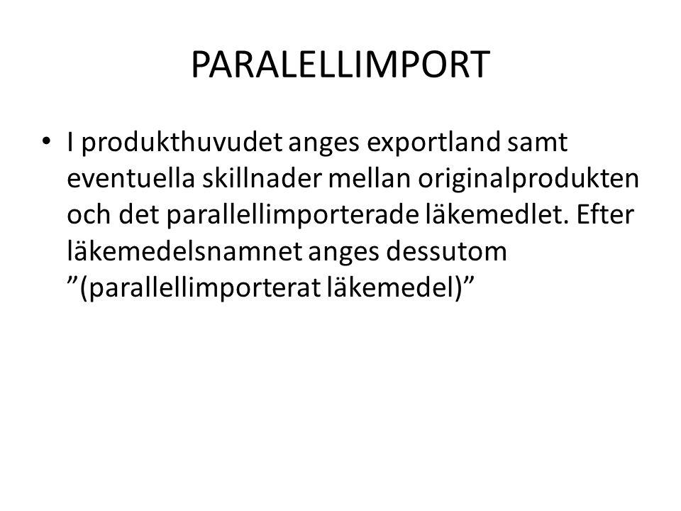 PARALELLIMPORT I produkthuvudet anges exportland samt eventuella skillnader mellan originalprodukten och det parallellimporterade läkemedlet.