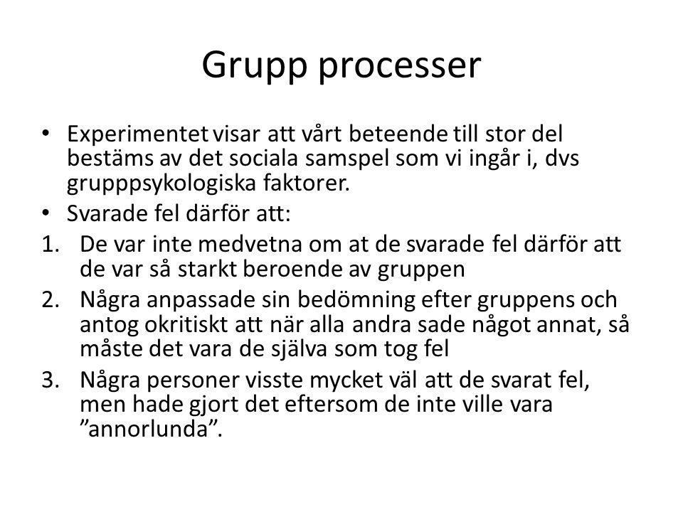 Grupp processer Experimentet visar att vårt beteende till stor del bestäms av det sociala samspel som vi ingår i, dvs grupppsykologiska faktorer. Svar