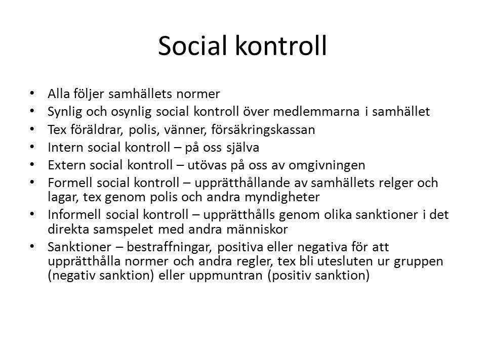 Social kontroll Alla följer samhällets normer Synlig och osynlig social kontroll över medlemmarna i samhället Tex föräldrar, polis, vänner, försäkring