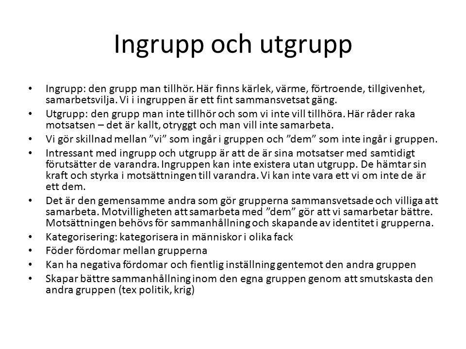 Ingrupp och utgrupp Ingrupp: den grupp man tillhör. Här finns kärlek, värme, förtroende, tillgivenhet, samarbetsvilja. Vi i ingruppen är ett fint samm