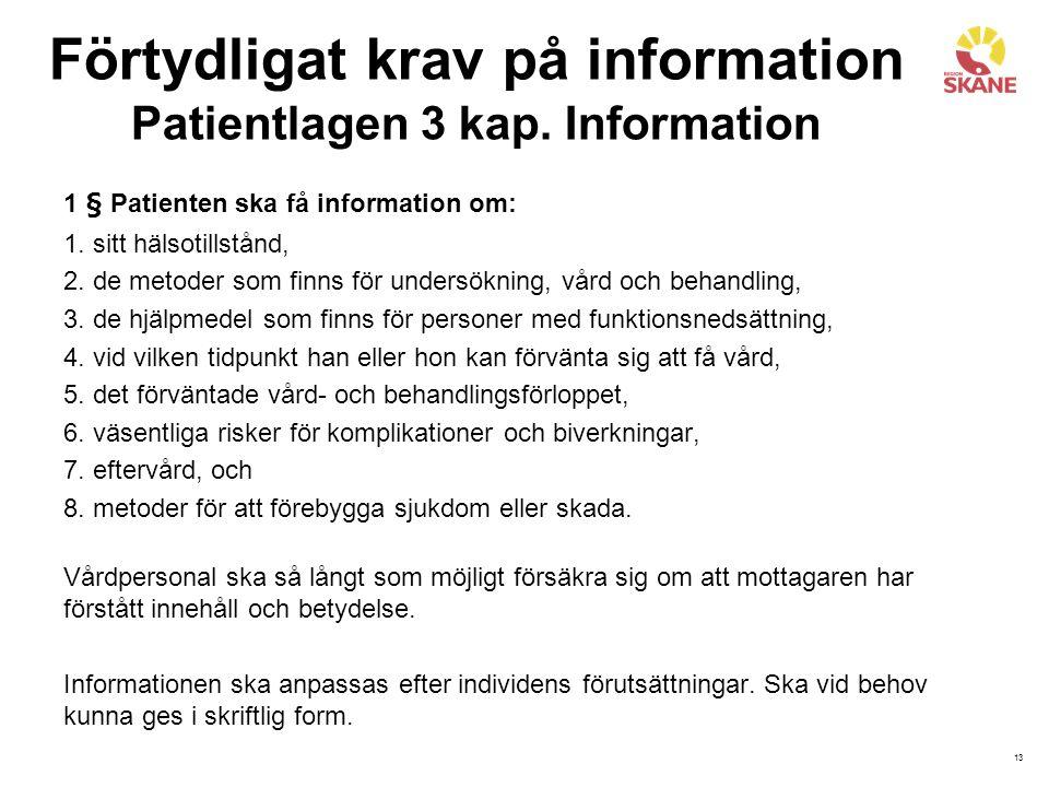 13 Förtydligat krav på information Patientlagen 3 kap. Information 1 § Patienten ska få information om: 1. sitt hälsotillstånd, 2. de metoder som finn
