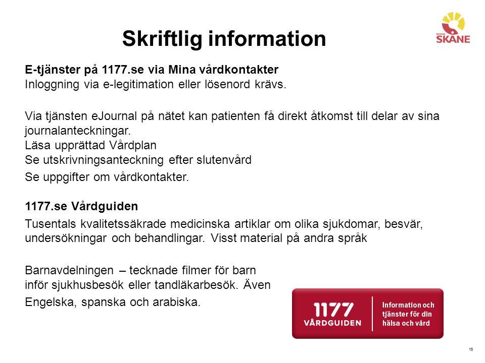15 E-tjänster på 1177.se via Mina vårdkontakter Inloggning via e-legitimation eller lösenord krävs. Via tjänsten eJournal på nätet kan patienten få di