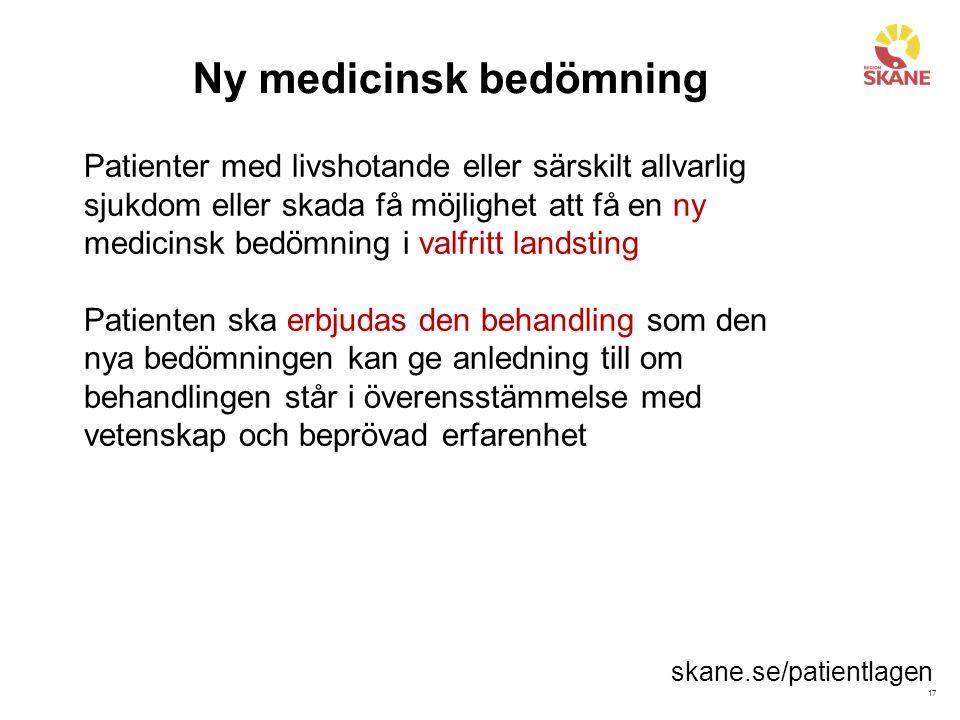 17 Ny medicinsk bedömning Patienter med livshotande eller särskilt allvarlig sjukdom eller skada få möjlighet att få en ny medicinsk bedömning i valfr