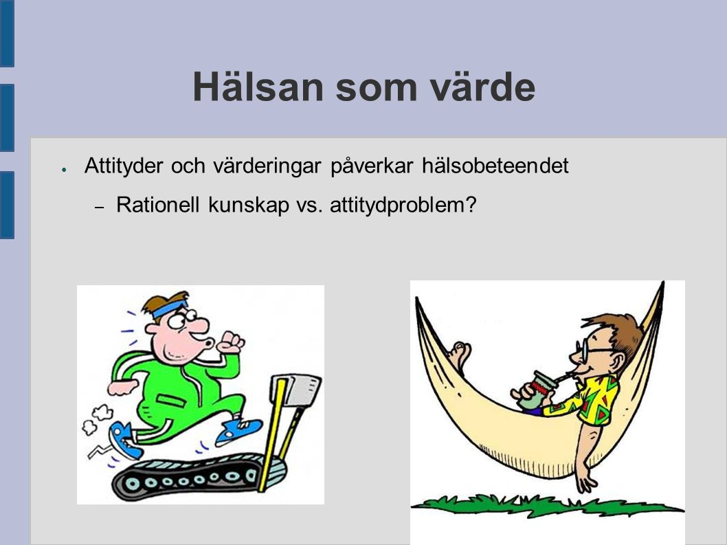 Hälsan som värde ● Attityder och värderingar påverkar hälsobeteendet – Rationell kunskap vs.