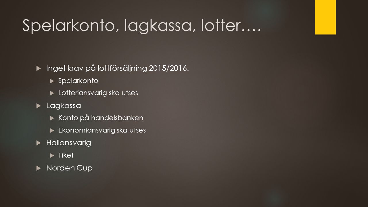 Spelarkonto, lagkassa, lotter….  Inget krav på lottförsäljning 2015/2016.  Spelarkonto  Lotteriansvarig ska utses  Lagkassa  Konto på handelsbank