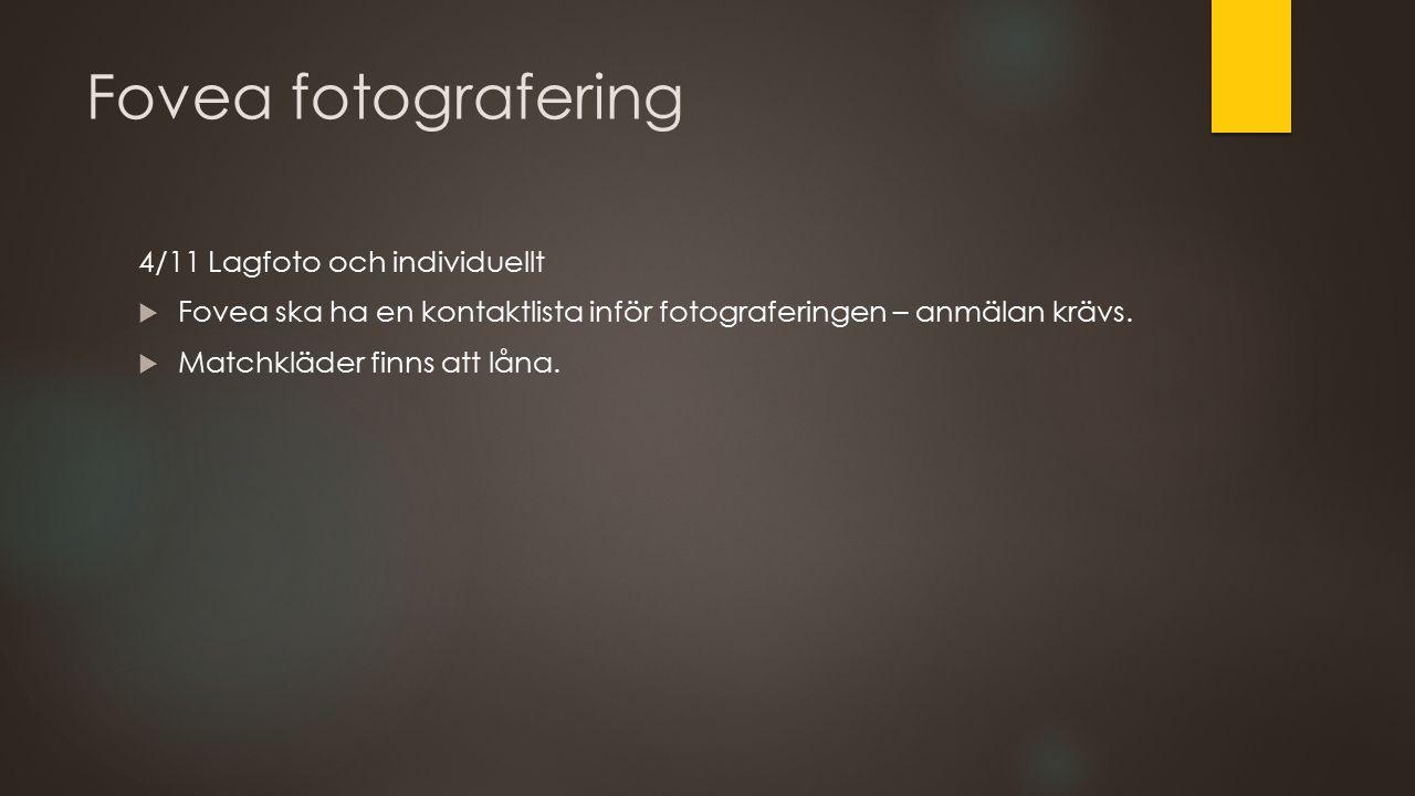 Fovea fotografering 4/11 Lagfoto och individuellt  Fovea ska ha en kontaktlista inför fotograferingen – anmälan krävs.  Matchkläder finns att låna.