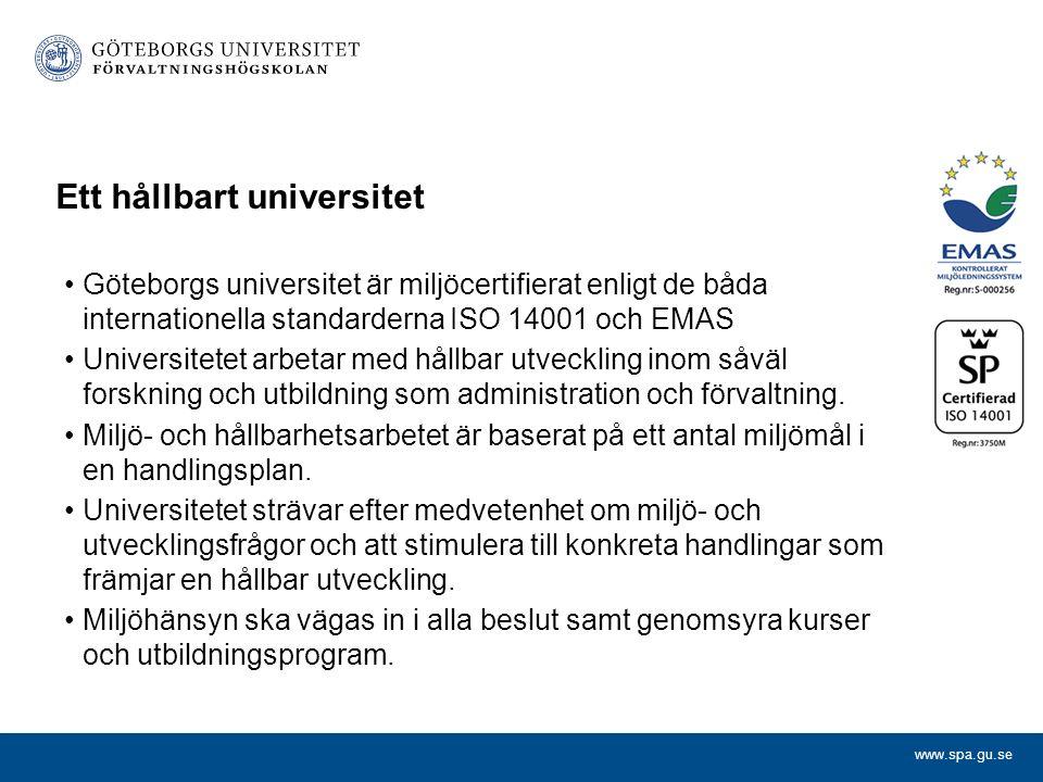 www.spa.gu.se Ett hållbart universitet Göteborgs universitet är miljöcertifierat enligt de båda internationella standarderna ISO 14001 och EMAS Universitetet arbetar med hållbar utveckling inom såväl forskning och utbildning som administration och förvaltning.