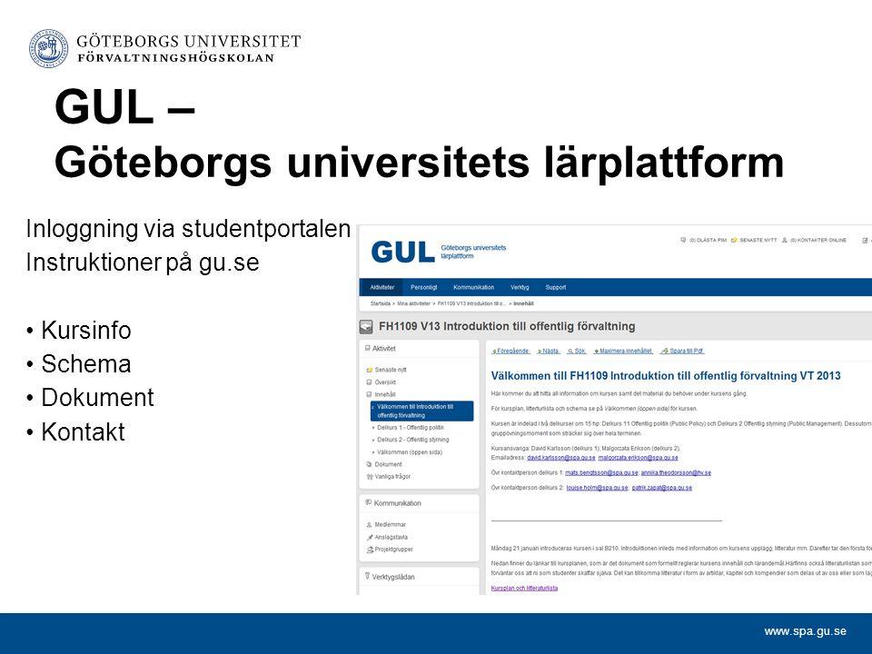 www.spa.gu.se GUL – Göteborgs universitets lärplattform Inloggning via studentportalen Instruktioner på gu.se Kursinfo Schema Dokument Kontakt