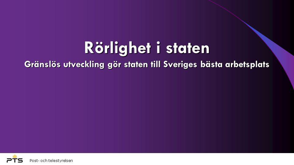Post- och telestyrelsen Rörlighet i staten Gränslös utveckling gör staten till Sveriges bästa arbetsplats