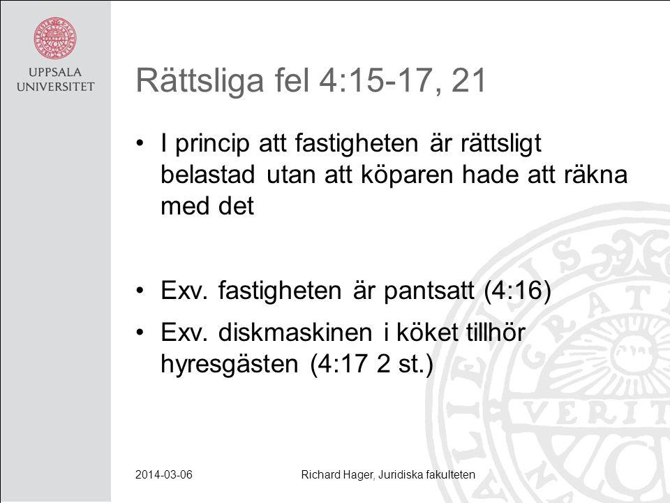 Rättsliga fel 4:15-17, 21 I princip att fastigheten är rättsligt belastad utan att köparen hade att räkna med det Exv. fastigheten är pantsatt (4:16)