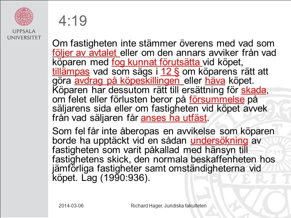 4:19 Om fastigheten inte stämmer överens med vad som följer av avtalet eller om den annars avviker från vad köparen med fog kunnat förutsätta vid köpe
