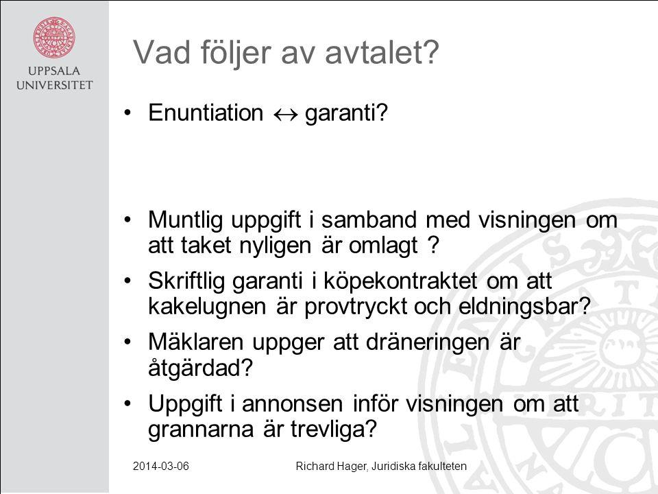 Vad följer av avtalet? Enuntiation  garanti? Muntlig uppgift i samband med visningen om att taket nyligen är omlagt ? Skriftlig garanti i köpekontrak