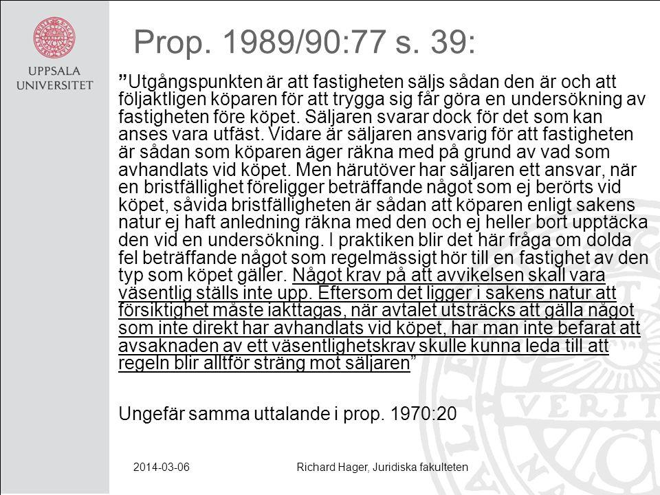"""Prop. 1989/90:77 s. 39: """"Utgångspunkten är att fastigheten säljs sådan den är och att följaktligen köparen för att trygga sig får göra en undersökning"""