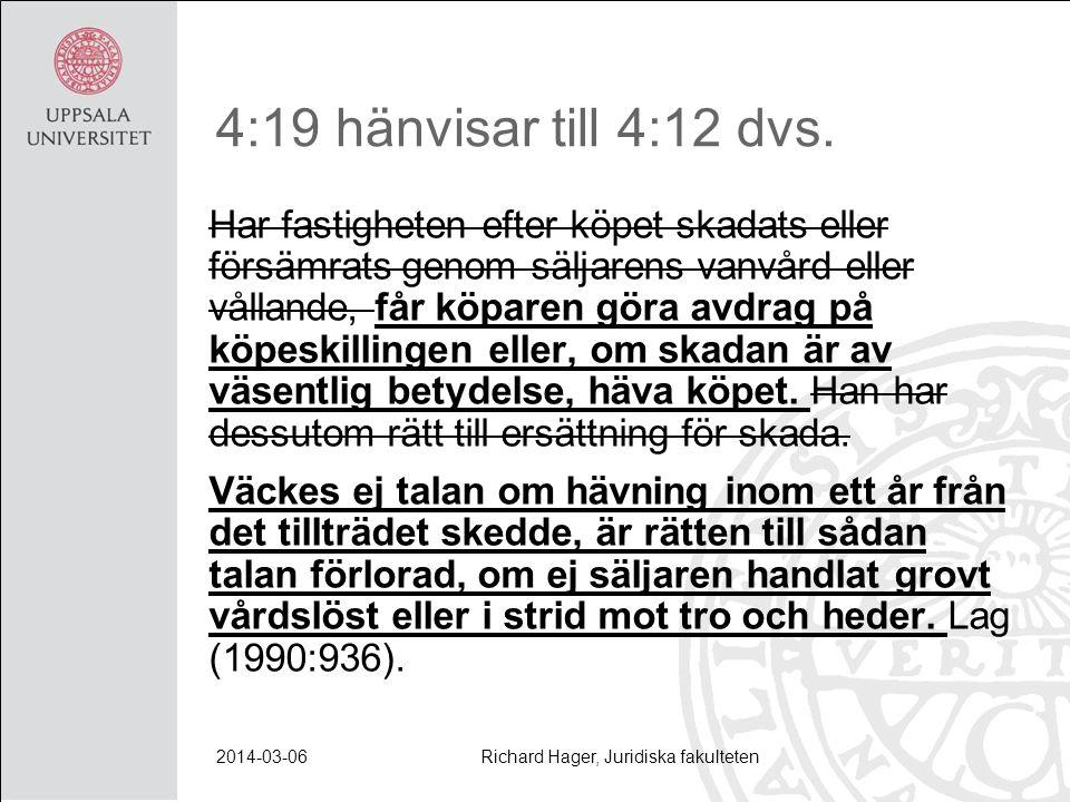 4:19 hänvisar till 4:12 dvs. Har fastigheten efter köpet skadats eller försämrats genom säljarens vanvård eller vållande, får köparen göra avdrag på k