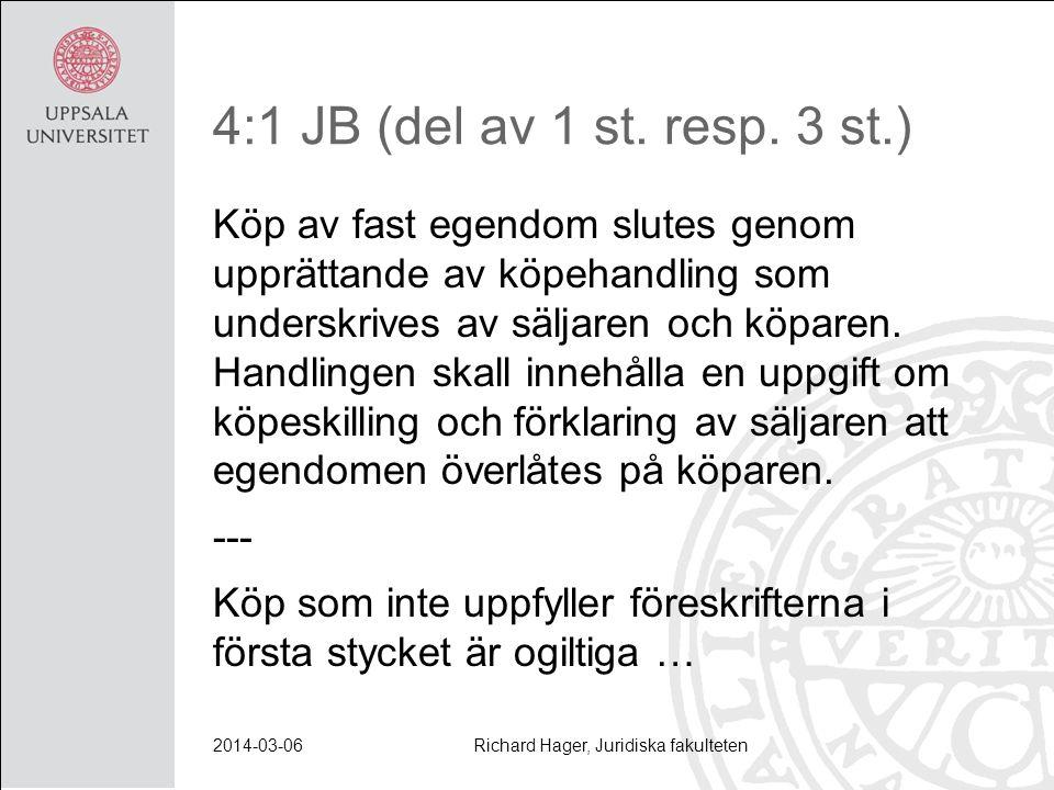 4:1 JB (del av 1 st. resp. 3 st.) Köp av fast egendom slutes genom upprättande av köpehandling som underskrives av säljaren och köparen. Handlingen sk