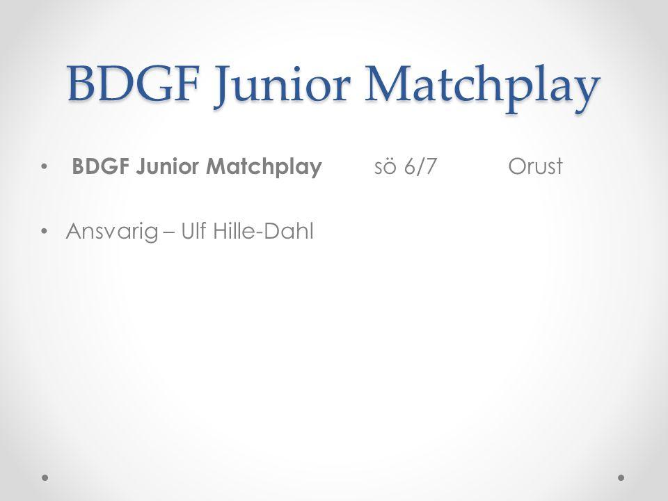 BDGF Junior Matchplay BDGF Junior Matchplay sö 6/7 Orust Ansvarig – Ulf Hille-Dahl