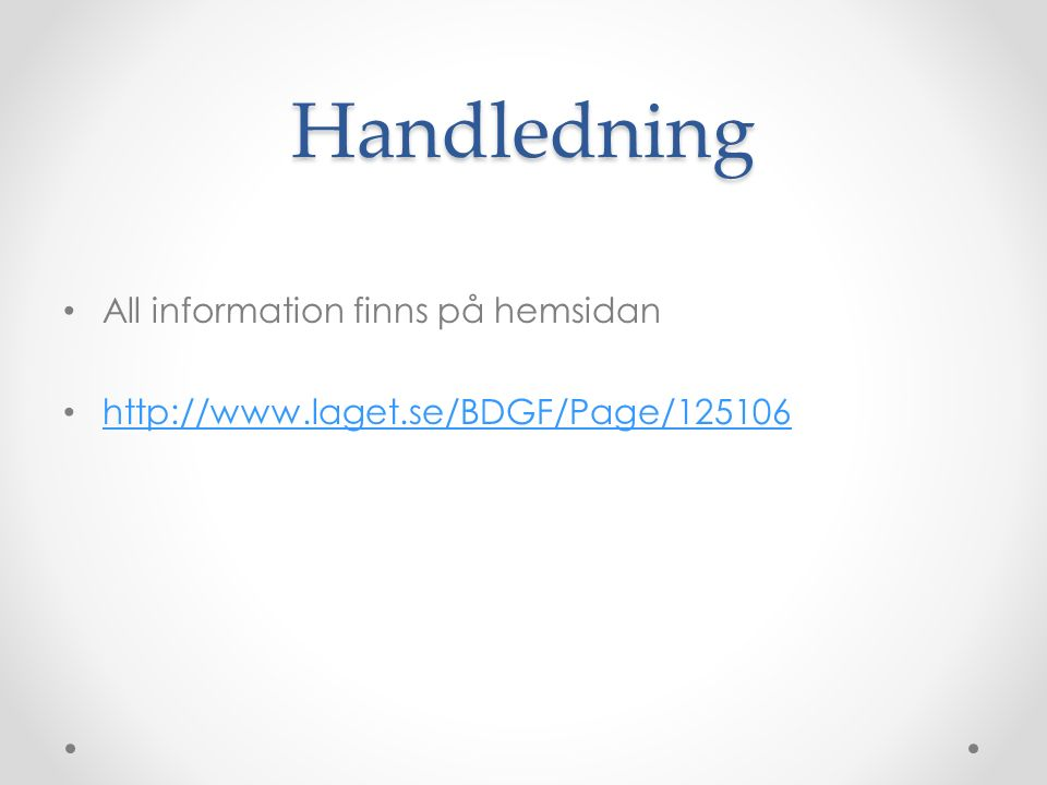 Handledning All information finns på hemsidan http://www.laget.se/BDGF/Page/125106