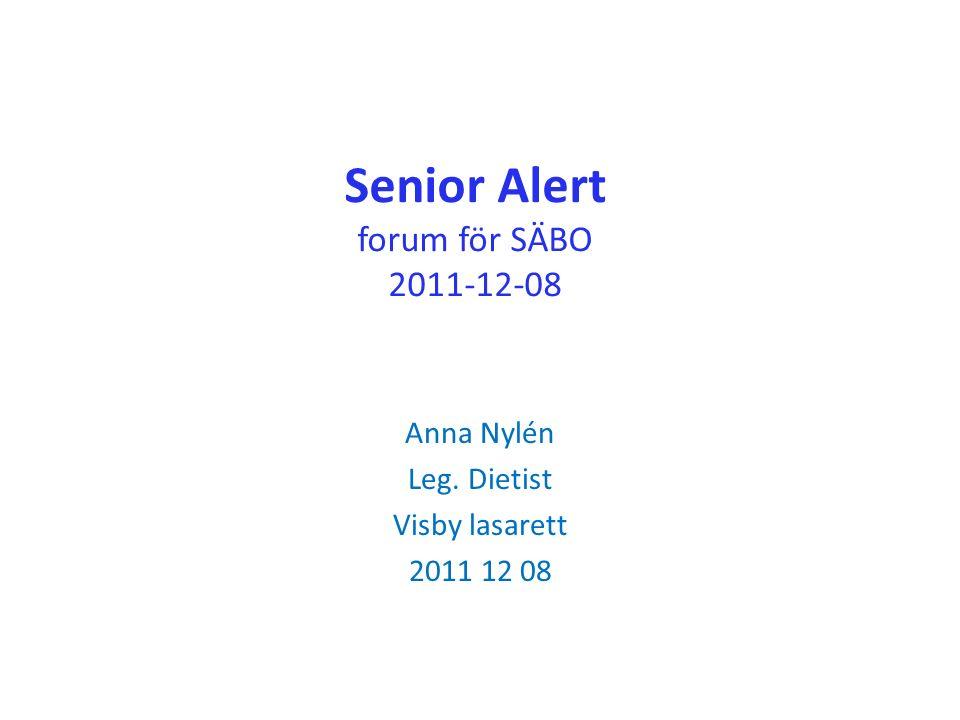 Senior Alert forum för SÄBO 2011-12-08 Anna Nylén Leg. Dietist Visby lasarett 2011 12 08
