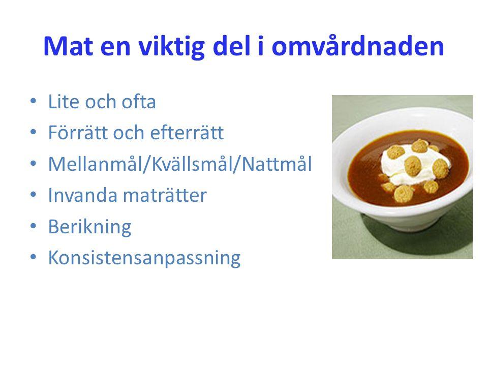 Mat en viktig del i omvårdnaden Lite och ofta Förrätt och efterrätt Mellanmål/Kvällsmål/Nattmål Invanda maträtter Berikning Konsistensanpassning