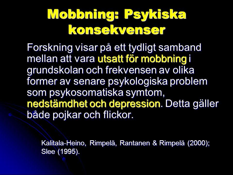 Mobbning: Psykiska konsekvenser Forskning visar på ett tydligt samband mellan att vara utsatt för mobbning i grundskolan och frekvensen av olika former av senare psykologiska problem som psykosomatiska symtom, nedstämdhet och depression.