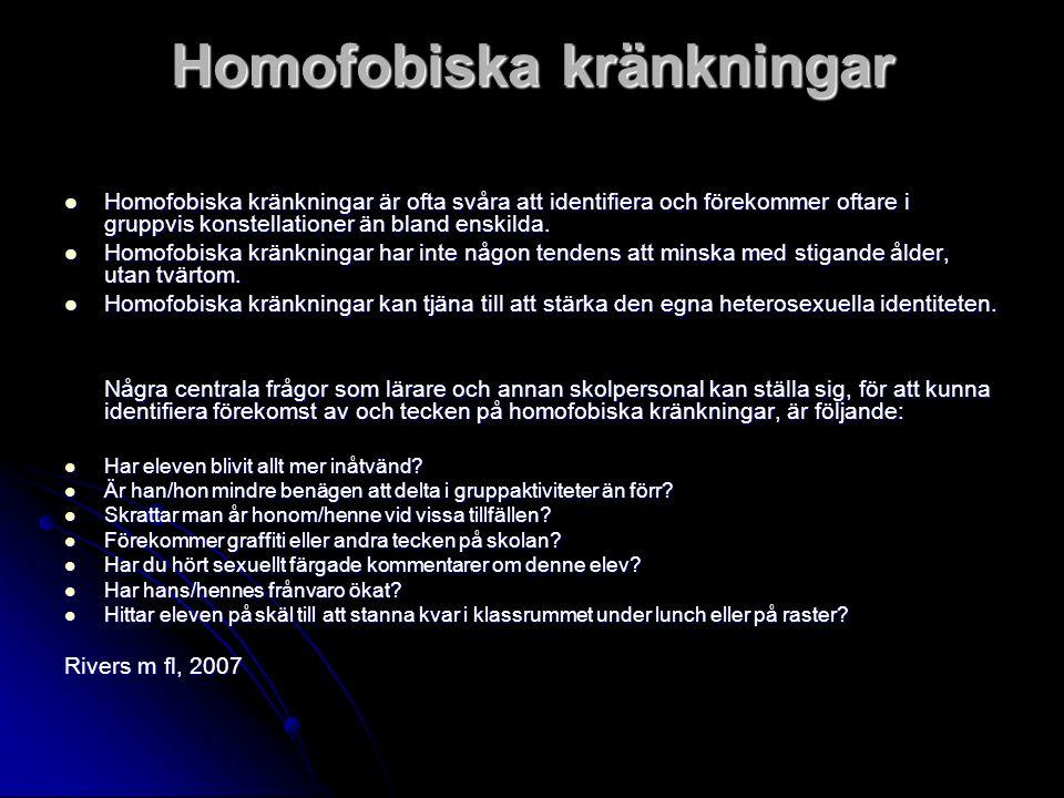 Homofobiska kränkningar Homofobiska kränkningar är ofta svåra att identifiera och förekommer oftare i gruppvis konstellationer än bland enskilda.