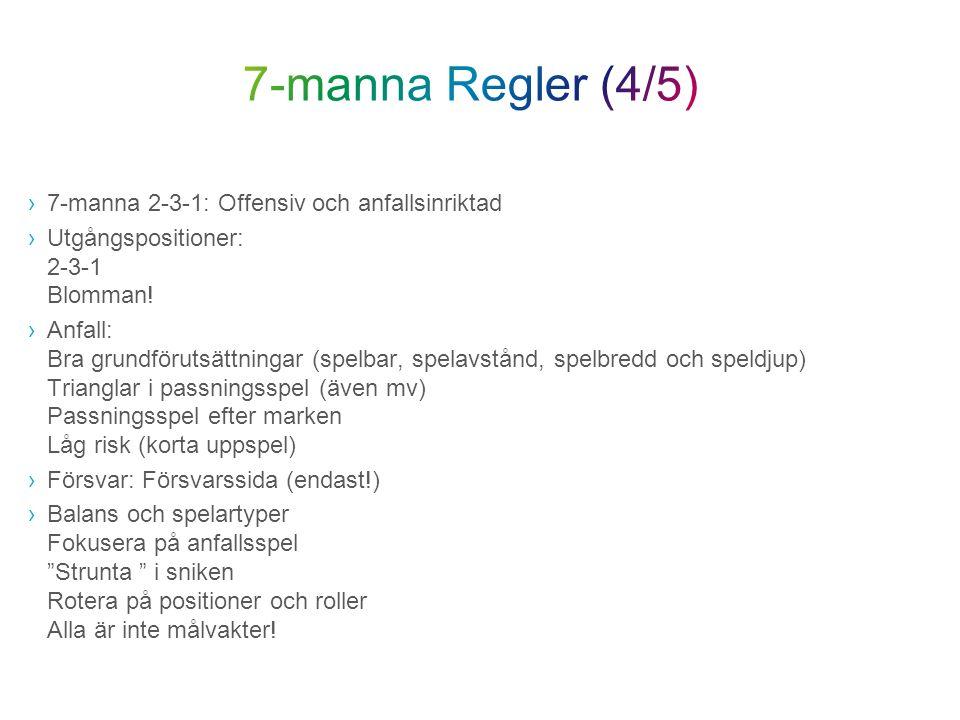 ›7-manna 2-3-1: Offensiv och anfallsinriktad ›Utgångspositioner: 2-3-1 Blomman! ›Anfall: Bra grundförutsättningar (spelbar, spelavstånd, spelbredd och
