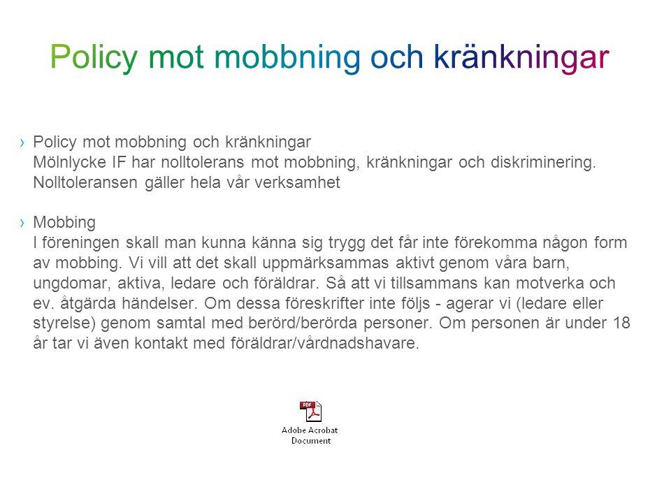 ›Policy mot mobbning och kränkningar Mölnlycke IF har nolltolerans mot mobbning, kränkningar och diskriminering. Nolltoleransen gäller hela vår verksa