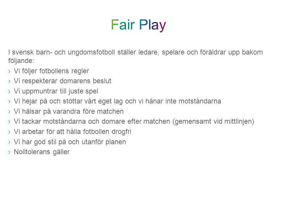 I svensk barn- och ungdomsfotboll ställer ledare, spelare och föräldrar upp bakom följande: ›Vi följer fotbollens regler ›Vi respekterar domarens besl