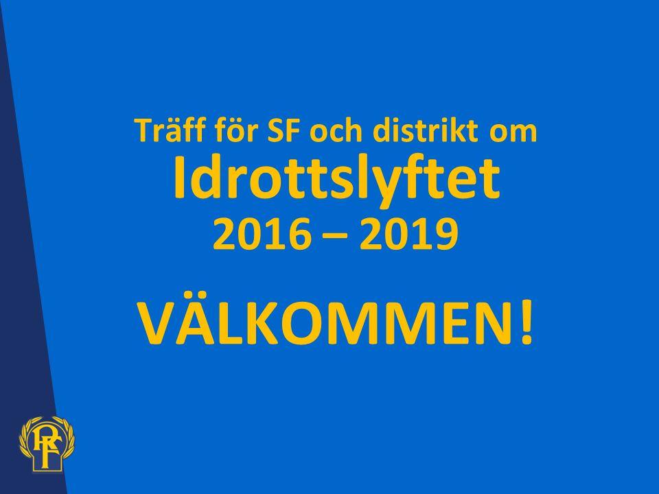 Träff för SF och distrikt om Idrottslyftet 2016 – 2019 VÄLKOMMEN!