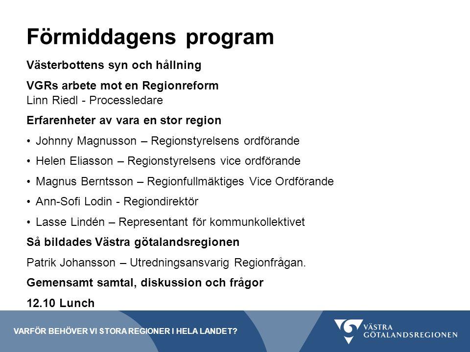 Förmiddagens program Västerbottens syn och hållning VGRs arbete mot en Regionreform Linn Riedl - Processledare Erfarenheter av vara en stor region Joh