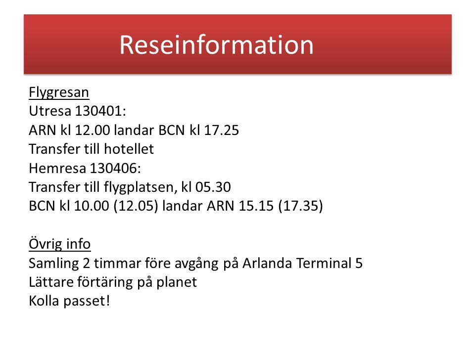 Reseinformation Flygresan Utresa 130401: ARN kl 12.00 landar BCN kl 17.25 Transfer till hotellet Hemresa 130406: Transfer till flygplatsen, kl 05.30 BCN kl 10.00 (12.05) landar ARN 15.15 (17.35) Övrig info Samling 2 timmar före avgång på Arlanda Terminal 5 Lättare förtäring på planet Kolla passet!