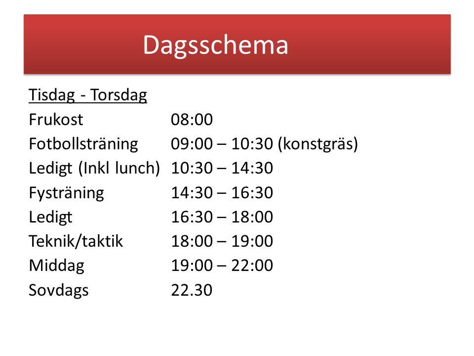 Dagsschema Tisdag - Torsdag Frukost 08:00 Fotbollsträning 09:00 – 10:30 (konstgräs) Ledigt (Inkl lunch)10:30 – 14:30 Fysträning14:30 – 16:30 Ledigt16:30 – 18:00 Teknik/taktik18:00 – 19:00 Middag19:00 – 22:00 Sovdags22.30