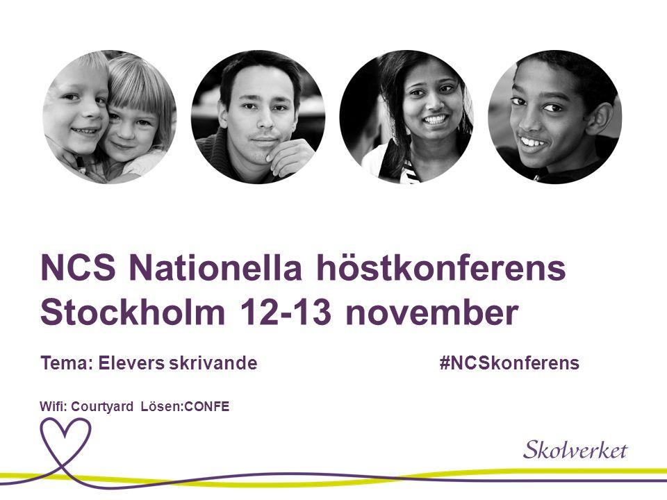 NCS Nationella höstkonferens Stockholm 12-13 november Tema: Elevers skrivande#NCSkonferens Wifi: Courtyard Lösen:CONFE