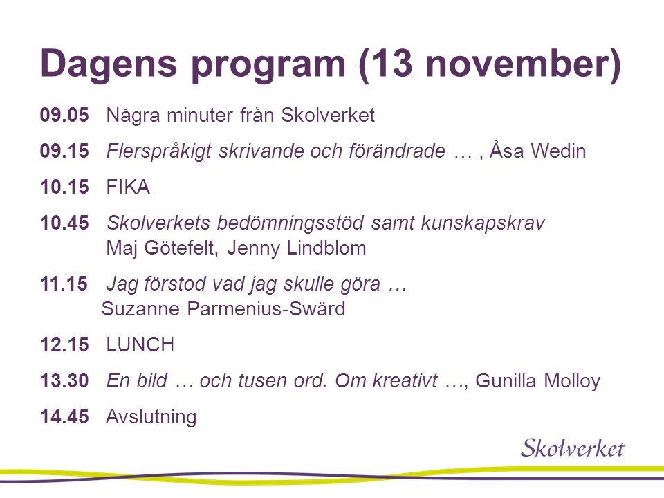 Dagens program (13 november) 09.05 Några minuter från Skolverket 09.15 Flerspråkigt skrivande och förändrade …, Åsa Wedin 10.15 FIKA 10.45 Skolverkets