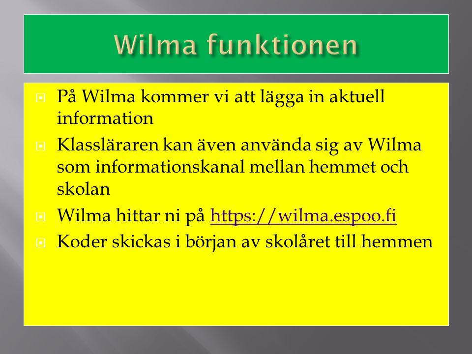  På Wilma kommer vi att lägga in aktuell information  Klassläraren kan även använda sig av Wilma som informationskanal mellan hemmet och skolan  Wi