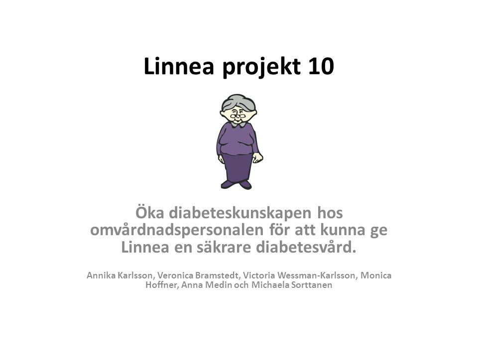 Linnea projekt 10 Öka diabeteskunskapen hos omvårdnadspersonalen för att kunna ge Linnea en säkrare diabetesvård. Annika Karlsson, Veronica Bramstedt,