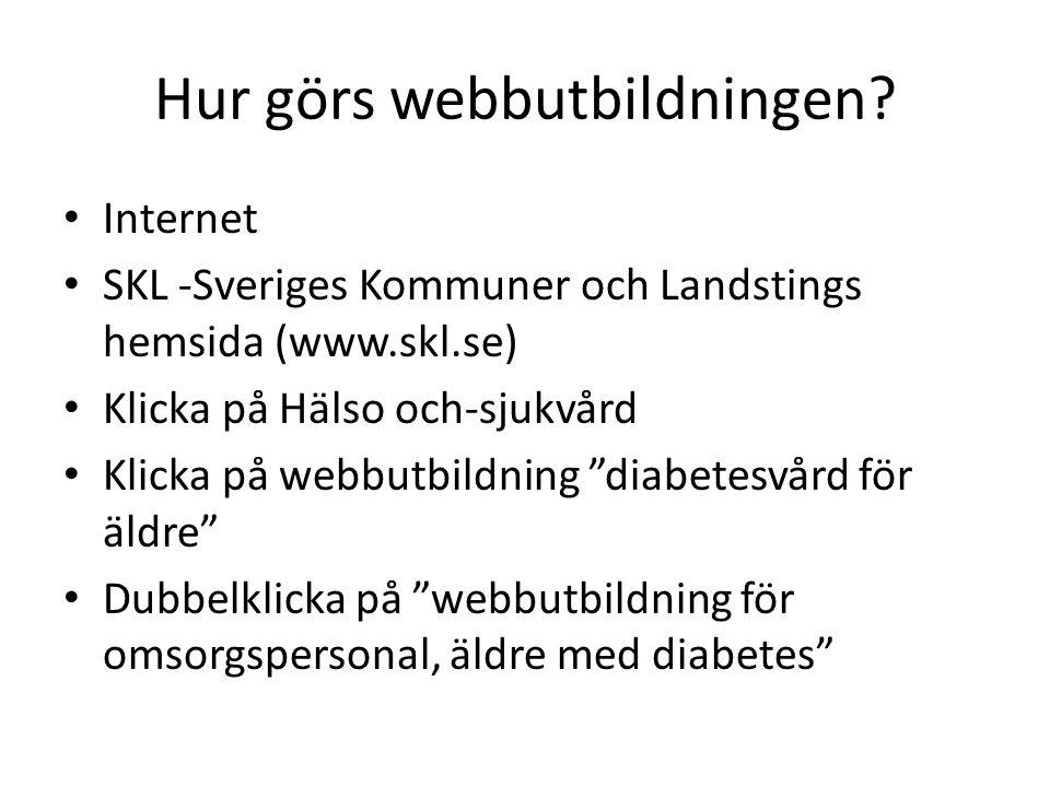 """Hur görs webbutbildningen? Internet SKL -Sveriges Kommuner och Landstings hemsida (www.skl.se) Klicka på Hälso och-sjukvård Klicka på webbutbildning """""""