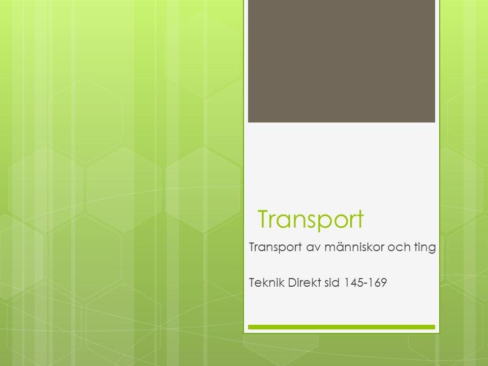Transport Transport av människor och ting Teknik Direkt sid 145-169