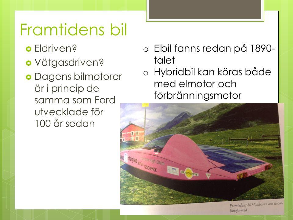 Framtidens bil  Eldriven.  Vätgasdriven.