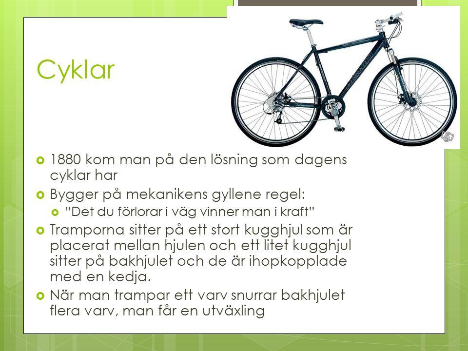 """Cyklar  1880 kom man på den lösning som dagens cyklar har  Bygger på mekanikens gyllene regel:  """"Det du förlorar i väg vinner man i kraft""""  Trampo"""