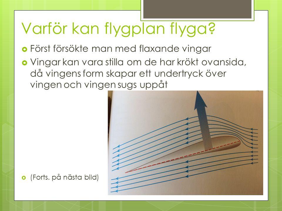 Varför kan flygplan flyga?  Först försökte man med flaxande vingar  Vingar kan vara stilla om de har krökt ovansida, då vingens form skapar ett unde