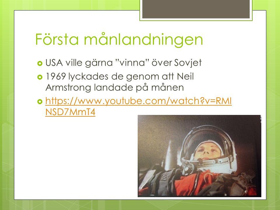 Första månlandningen  USA ville gärna vinna över Sovjet  1969 lyckades de genom att Neil Armstrong landade på månen  https://www.youtube.com/watch?v=RMI NSD7MmT4 https://www.youtube.com/watch?v=RMI NSD7MmT4