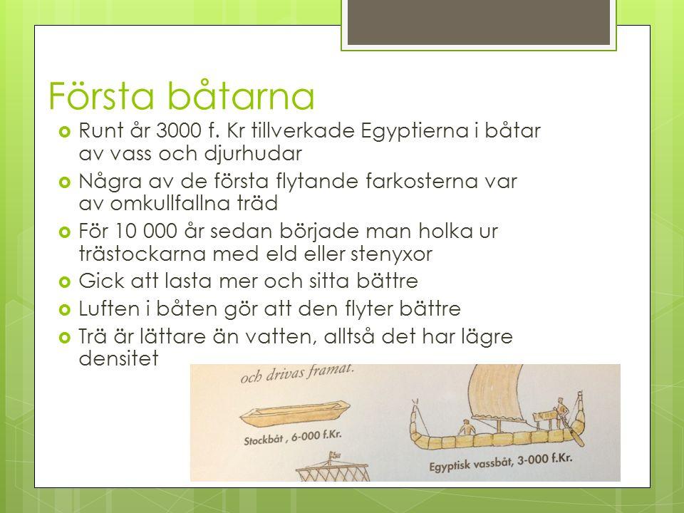 Första båtarna  Runt år 3000 f. Kr tillverkade Egyptierna i båtar av vass och djurhudar  Några av de första flytande farkosterna var av omkullfallna