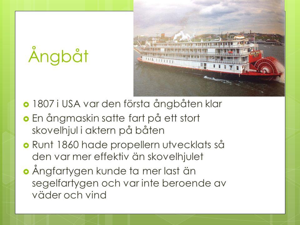 Ångbåt  1807 i USA var den första ångbåten klar  En ångmaskin satte fart på ett stort skovelhjul i aktern på båten  Runt 1860 hade propellern utvec
