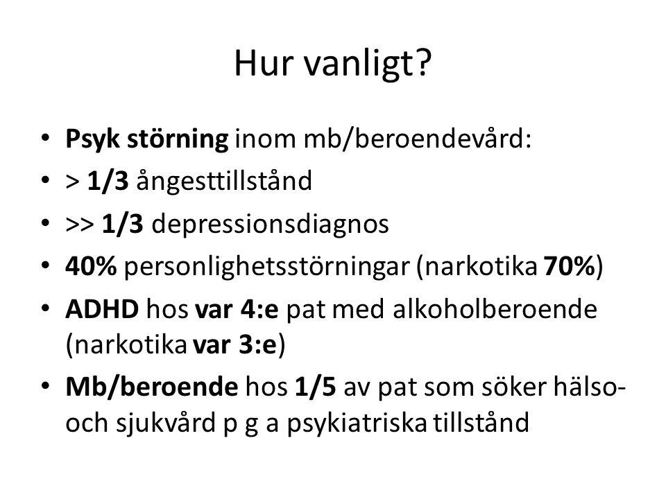 Hur vanligt? Psyk störning inom mb/beroendevård: > 1/3 ångesttillstånd >> 1/3 depressionsdiagnos 40% personlighetsstörningar (narkotika 70%) ADHD hos