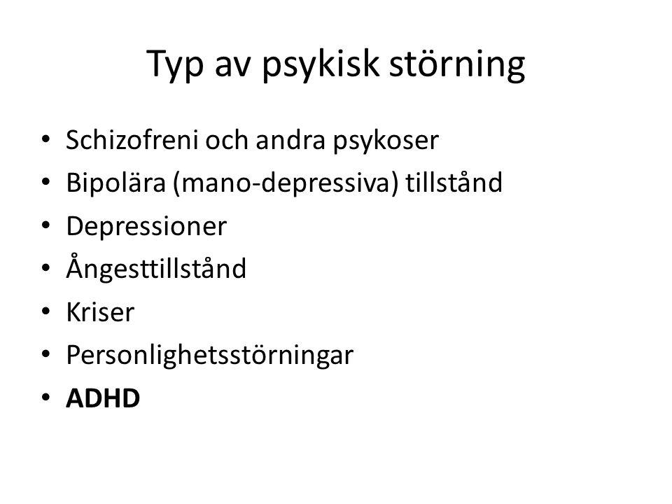 Typ av psykisk störning Schizofreni och andra psykoser Bipolära (mano-depressiva) tillstånd Depressioner Ångesttillstånd Kriser Personlighetsstörninga