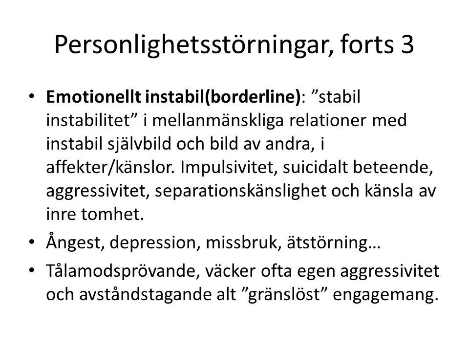 """Personlighetsstörningar, forts 3 Emotionellt instabil(borderline): """"stabil instabilitet"""" i mellanmänskliga relationer med instabil självbild och bild"""
