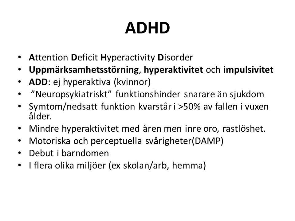 ADHD, forts Motivationsberoende Social utsatthet, utanförskap, låg självkänsla Tidig missbruksdebut Snabbare beroende Trotssyndrom  uppförandestörning  antisocial personlighetsstörning Kriminalitet Psykiatrisk samsjuklighet Missbruk ofta uttryck för beroende och självmedicinering(ex amfetamin)