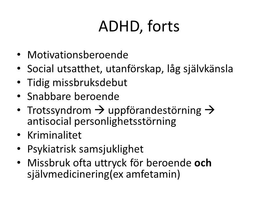 ADHD, forts Motivationsberoende Social utsatthet, utanförskap, låg självkänsla Tidig missbruksdebut Snabbare beroende Trotssyndrom  uppförandestörnin