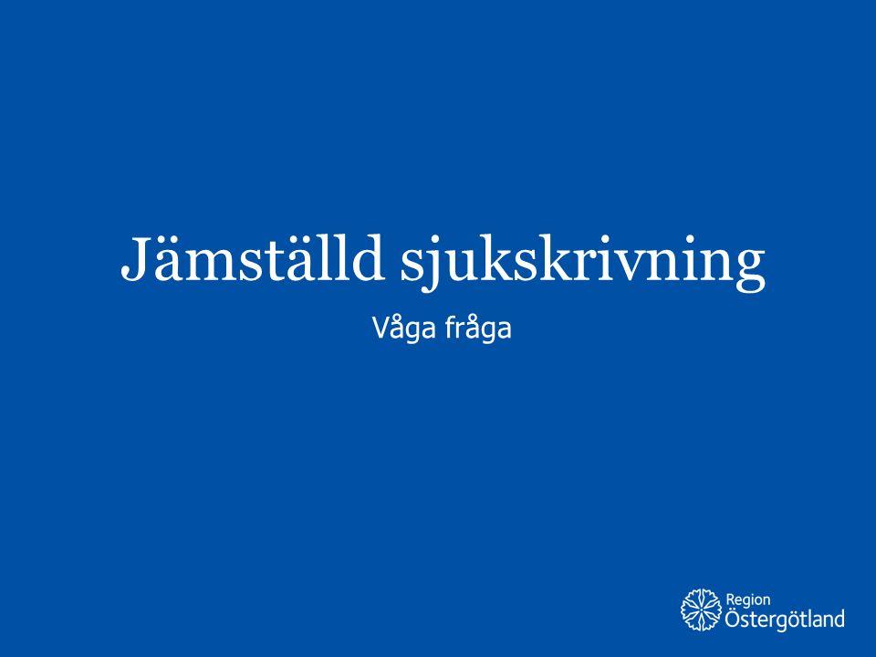 Region Östergötland Jämställd sjukskrivning Våga fråga